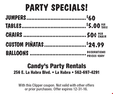 $60 JUMPERS, $5.00 TABLES PER TABLE, CHAIRS 50¢ PER CHAIR, $24.99 CUSTOM PINATAS, BALLOONS DECORATIONS PRICES VARY. With this Clipper coupon. Not valid with other offers or prior purchases. Offer expires 12-31-16.