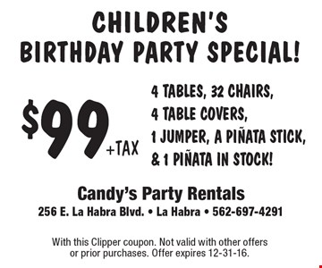 CHILDREN'S BIRTHDAY PARTY SPECIAL! $99 +TAX 4 TABLES, 32 CHAIRS, 4 TABLE COVERS, 1 JUMPER, A PINATA STICK, & 1 PINATA IN STOCK! With this Clipper coupon. Not valid with other offers or prior purchases. Offer expires 12-31-16.