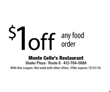 $1 off any food order. With this coupon. Not valid with other offers. Offer expires 12/31/18.