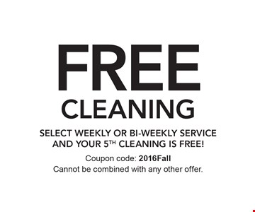 FREE CLEANING SELECT weekly or bi-weekly service and YOUR 5th cleaning IS FREE! Coupon code: 2016Fall. Cannot be combined with any other offer.