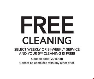 FREE CLEANING. SELECT weekly or bi-weekly service and YOUR 5th cleaning IS FREE! Coupon code: 2016Fall. Cannot be combined with any other offer.
