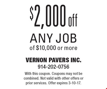 $2,000 off any job of $10,000 or more. With this coupon. Coupons may not be combined. Not valid with other offers or prior services. Offer expires 3-10-17.