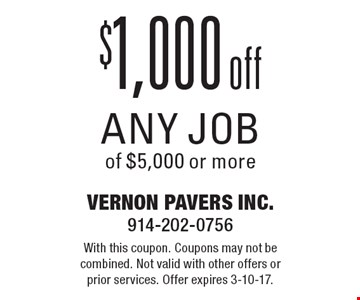 $1,000 off any job of $5,000 or more. With this coupon. Coupons may not be combined. Not valid with other offers or prior services. Offer expires 3-10-17.