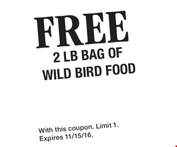 Free 2 lb bag of wild bird food. With this coupon. Limit 1. Expires 11/15/16.