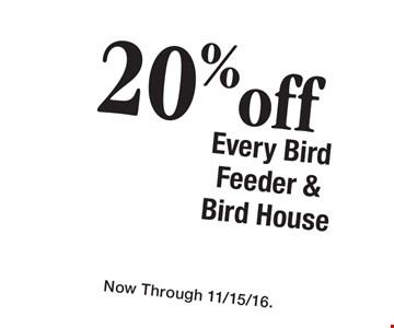 20% off every bird feeder & bird house. Now Through 11/15/16.