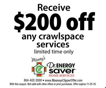 Receive $200 off any crawlspace services limited time only. With this coupon. Not valid with other offers or prior purchases. Offer expires 11-25-16.