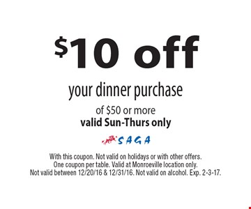 $10 off your dinner purchase of $50 or more. Valid Sun-Thurs only. With this coupon. Not valid on holidays or with other offers. One coupon per table. Valid at Monroeville location only. Not valid between 12/20/16 & 12/31/16. Not valid on alcohol. Exp. 2-3-17.