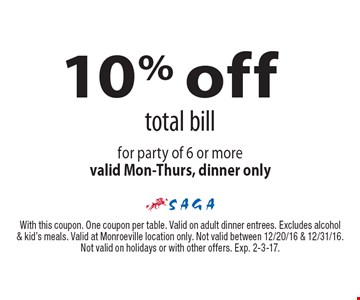 10% off total bill for party of 6 or more. Valid Mon-Thurs, dinner only. With this coupon. One coupon per table. Valid on adult dinner entrees. Excludes alcohol & kid's meals. Valid at Monroeville location only. Not valid between 12/20/16 & 12/31/16. Not valid on holidays or with other offers. Exp. 2-3-17.