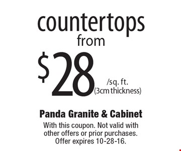 Countertops from $28 /sq. ft. (3cm thickness). With this coupon. Not valid with other offers or prior purchases. Offer expires 10-28-16.