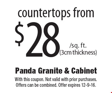 $28 /sq. ft. (3cm thickness) countertops from. With this coupon. Not valid with prior purchases. Offers can be combined. Offer expires 12-9-16.