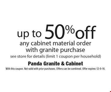 Up to 50% off any cabinet material order with granite purchase. See store for details (limit 1 coupon per household). With this coupon. Not valid with prior purchases. Offers can be combined. Offer expires 12-9-16.