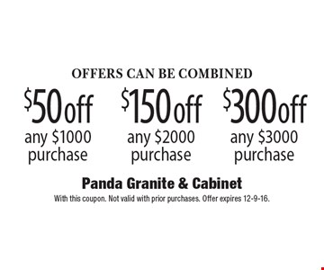 $50 off any $1000 purchase OR $150 off any $2000 purchase OR $300 off any $3000 purchase. With this coupon. Not valid with prior purchases. Offer expires 12-9-16.