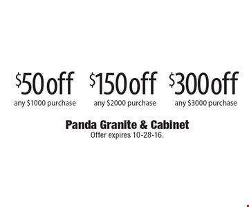 $300 off any $3000 purchase OR $150 off any $2000 purchase OR $50 off any $1000 purchase. Offer expires 10-28-16.