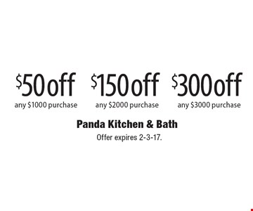 $50 off any $1000 purchase or $150 off any $2000 purchase or $300 off any $3000 purchase. Offer expires 2-3-17.