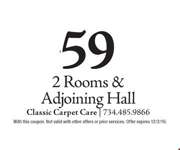 $59 2 Rooms & Adjoining Hall. With this coupon. Not valid with other offers or prior services. Offer expires 12/2/16.