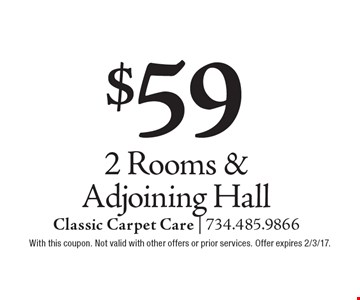 $59 for 2 Rooms & Adjoining Hall. With this coupon. Not valid with other offers or prior services. Offer expires 2/3/17.