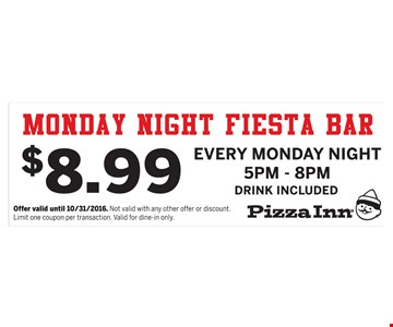 $8.99 Monday Night Fiesta Bar every Monday night 5pm-8pm (drink included). Offer valid until 10-31-16.