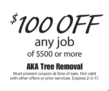 $100 off any job of $500 or more. Must present coupon at time of sale. Not validwith other offers or prior services. Expires 2-3-17.