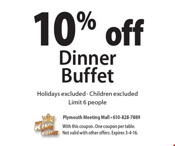 10% off Dinner Buffet Holidays excluded • Children excluded. Limit 6 people. With this coupon. One coupon per table. Not valid with other offers. Expires 3-4-16.