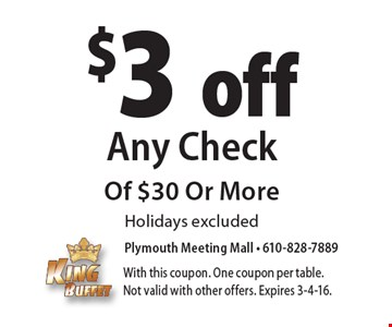 $3 off Any Check Of $30 Or More Holidays excluded. With this coupon. One coupon per table. Not valid with other offers. Expires 3-4-16.