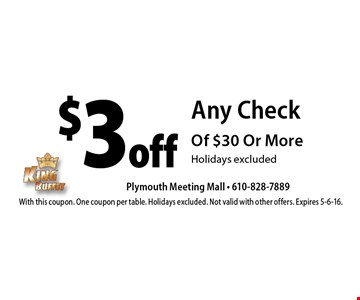 $3 off Any Check Of $30 Or More. Holidays excluded. With this coupon. One coupon per table. Holidays excluded. Not valid with other offers. Expires 5-6-16.