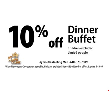 10% off Dinner Buffet. Children excluded. Limit 6 people. With this coupon. One coupon per table. Holidays excluded. Not valid with other offers. Expires 6-10-16.