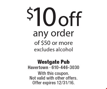 $10 off any order of $50 or more-excludes alcohol. With this coupon.Not valid with other offers. Offer expires 12/31/16.
