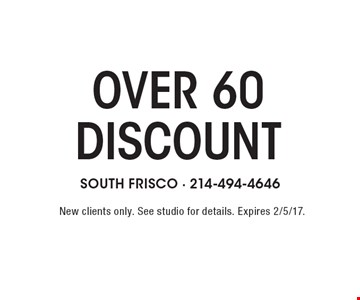 Discount for people over 60 years old. New clients only. See studio for details. Expires 2/5/17.
