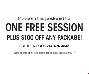 Free session Plus $100 Off Any Package!. New clients only. See studio for details. Expires 2/5/17.