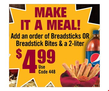 add an order of breadsticks or breadstick bites & a 2-liter for $4.99