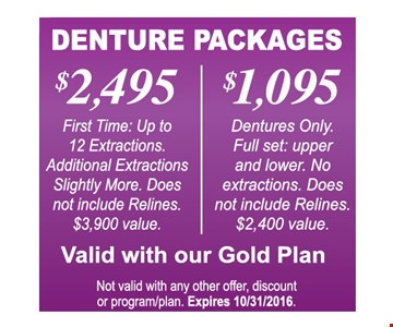 Denture Package $2,495 12 Extractions OR $1,095 Upper and Lower Extractions.