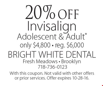 20% off Invisalign Adolescent & Adult® only $4,800 • reg. $6,000. With this coupon. Not valid with other offers or prior services. Offer expires 10-28-16.