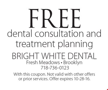 Free dental consultation and treatment planning. With this coupon. Not valid with other offers or prior services. Offer expires 10-28-16.