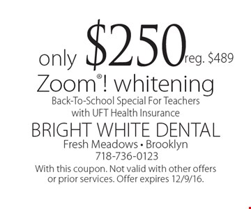 Back-To-School Special For Teachers with UFT Health Insurance. Only $250 Zoom! whitening reg. $489. With this coupon. Not valid with other offers or prior services. Offer expires 12/9/16.