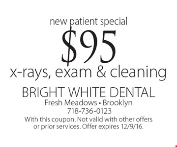 New patient special - $95 x-rays, exam & cleaning. With this coupon. Not valid with other offers or prior services. Offer expires 12/9/16.