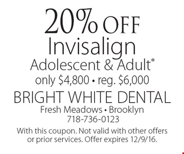 20% off Invisalign Adolescent & Adult. Only $4,800 - reg. $6,000. With this coupon. Not valid with other offers or prior services. Offer expires 12/9/16.