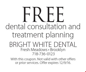 Free dental consultation and treatment planning. With this coupon. Not valid with other offers or prior services. Offer expires 12/9/16.