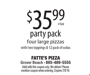 party pack $35.99 four large pizzas with two toppings & 12 pack of sodas. Valid with this coupon only. We deliver! Please mention coupon when ordering. Expires 7/8/16.