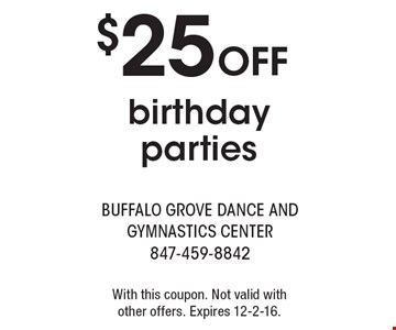 $25 OFF birthday parties. With this coupon. Not valid with other offers. Expires 12-2-16.