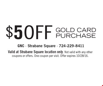 $5 OFF GOLD CARD PURCHASE. Valid at Strabane Square location only. Not valid with any other coupons or offers. One coupon per visit. Offer expires 10/28/16.
