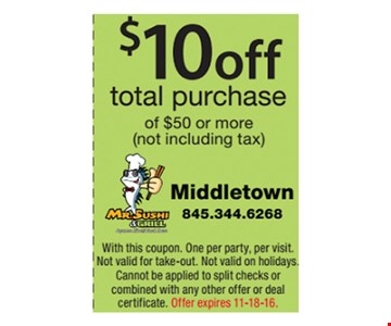 $10 off total purchase of $50 or more (not including tax). With this coupon. One per party, per visit. Not valid for take-out. Not valid on holidays. Cannot be applied to split checks or combined with any other offer or deal certificate. Offer expires 11-18-16.