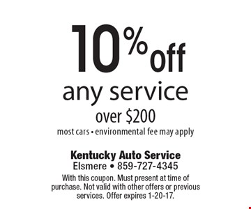 10% off any service over $200most cars - environmental fee may apply. With this coupon. Must present at time of purchase. Not valid with other offers or previous services. Offer expires 1-20-17.