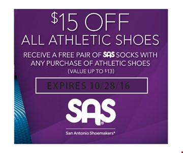 $15 off all athletic shoes. receive a free pair of SAS socks with any purchase of athletic shoes (value up to $13) expires 10/28/16.