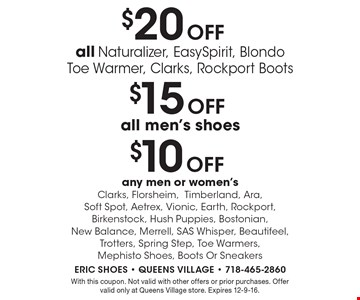 $10 Off any men or women's Clarks, Florsheim,Timberland, Ara, Soft Spot, Aetrex, Vionic, Earth, Rockport, Birkenstock, Hush Puppies, Bostonian, New Balance, Merrell, SAS Whisper, Beautifeel, Trotters, Spring Step, Toe Warmers, Mephisto Shoes, Boots Or Sneakers. With this coupon. Not valid with other offers or prior purchases. Offer valid only at Queens Village store. Expires 12-9-16.