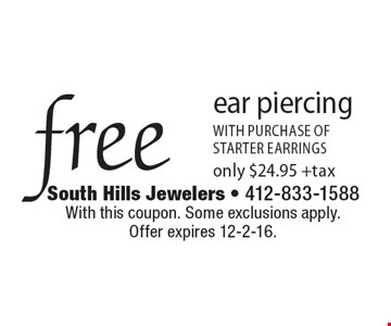 Free ear piercing with purchase of starter earrings. Only $24.95 +tax. With this coupon. Some exclusions apply. Offer expires 12-2-16.