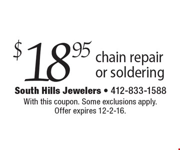 $18.95 chain repair or soldering. With this coupon. Some exclusions apply. Offer expires 12-2-16.