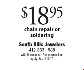 $18.95 chain repair or soldering. With this coupon. Some exclusions apply. Exp. 2-3-17.