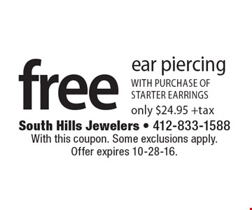 free ear piercing with purchase of starter earrings only $24.95 + tax. With this coupon. Some exclusions apply.Offer expires 10-28-16.