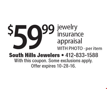 $59.99 jewelry insurance appraisal WITH PHOTO - per item. With this coupon. Some exclusions apply. Offer expires 10-28-16.