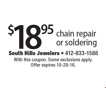 $18.95 chain repair or soldering. With this coupon. Some exclusions apply. Offer expires 10-28-16.